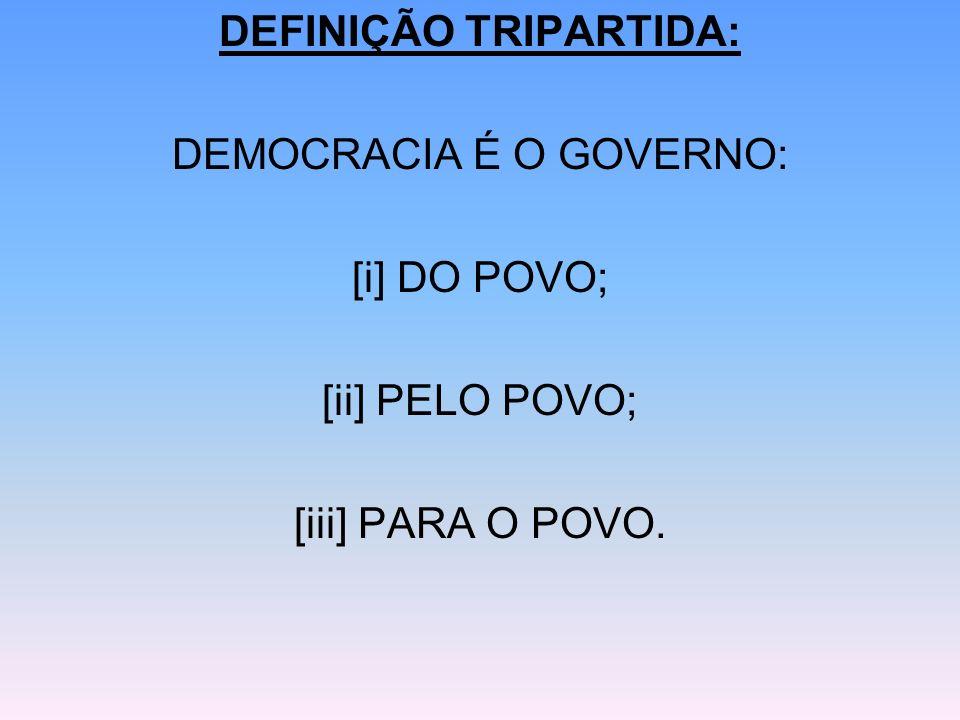 DEFINIÇÃO TRIPARTIDA: DEMOCRACIA É O GOVERNO: [i] DO POVO;